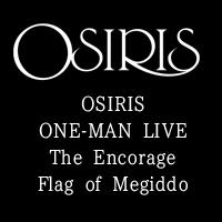 "OSIRIS ONE-MAN LIVE""The Encorage Flag of Megiddo"""